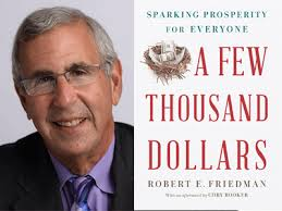 "1-3-19 – Robert E Friedman, Author – ""A Few Thousand Dollars: Sparking Prosperity for Everyone"""